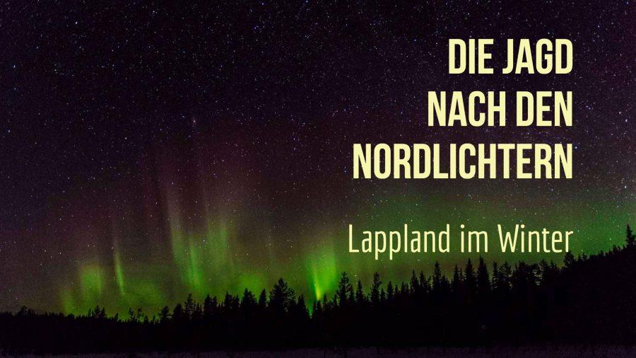 Die Jagd nach den Nordlichtern – Lappland im Winter