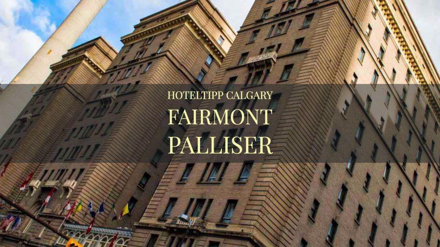 Hoteltipp Calgary Fairmont Palliser